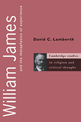 William James and the Metaphysics of Experience - Cambridge Studies in Religion and Critical Thought 5 (Paperback)