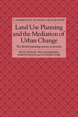 Land Use Planning and the Mediation of Urban Change: The British Planning System in Practice - Cambridge Human Geography (Paperback)