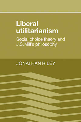 Liberal Utilitarianism: Social Choice Theory and J. S. Mill's Philosophy (Paperback)