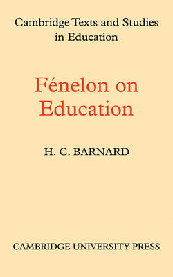 Fenelon on Education - Cambridge Texts and Studies in the History of Education (Paperback)