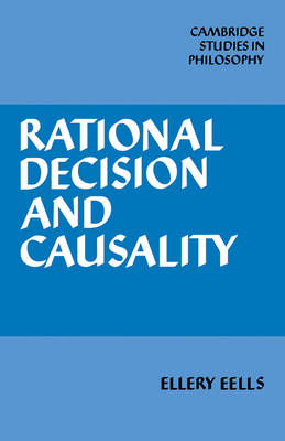 Cambridge Studies in Philosophy: Rational Decision and Causality (Paperback)