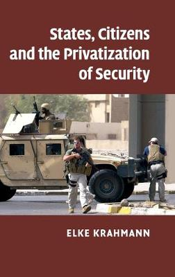States, Citizens and the Privatisation of Security (Hardback)