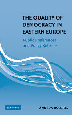 The Quality of Democracy in Eastern Europe: Public Preferences and Policy Reforms (Hardback)