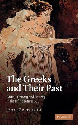 The Greeks and their Past: Poetry, Oratory and History in the Fifth Century BCE (Hardback)