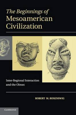 The Beginnings of Mesoamerican Civilization: Inter-Regional Interaction and the Olmec (Hardback)