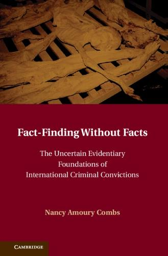 Fact-Finding without Facts: The Uncertain Evidentiary Foundations of International Criminal Convictions (Hardback)