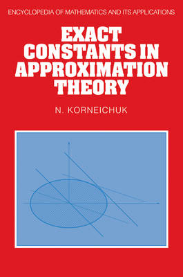 Encyclopedia of Mathematics and its Applications: Exact Constants in Approximation Theory Series Number 38 (Paperback)