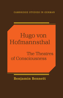 Hugo von Hofmannsthal: The Theaters of Consciousness - Cambridge Studies in German (Paperback)