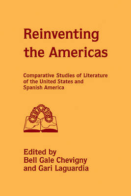 Reinventing the Americas: Comparative Studies of Literature of the United States and Spanish America (Paperback)