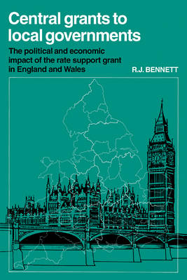 Central Grants to Local Governments: The political and economic impact of the Rate Support Grant in England and Wales - Cambridge Geographical Studies (Paperback)