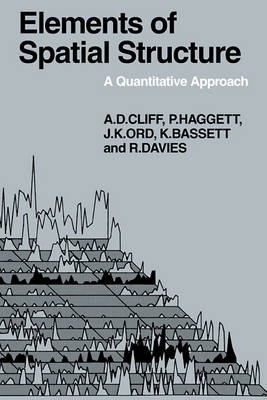 Elements of Spatial Structure: A Quantative Approach - Cambridge Geographical Studies (Paperback)