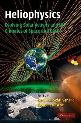 : Heliophysics: Evolving Solar Activity and the Climates of Space and Earth (Hardback)