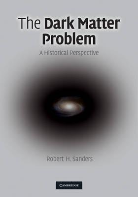 The Dark Matter Problem: A Historical Perspective (Hardback)