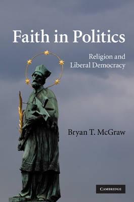 Faith in Politics: Religion and Liberal Democracy (Hardback)