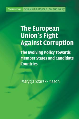 The European Union's Fight Against Corruption: The Evolving Policy Towards Member States and Candidate Countries - Cambridge Studies in European Law and Policy (Hardback)