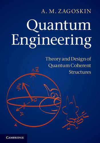 Quantum Engineering: Theory and Design of Quantum Coherent Structures (Hardback)