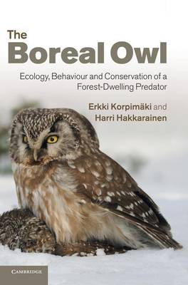 The Boreal Owl: Ecology, Behaviour and Conservation of a Forest-Dwelling Predator (Hardback)