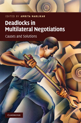 Deadlocks in Multilateral Negotiations: Causes and Solutions (Hardback)