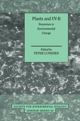 Plants and UV-B: Responses to Environmental Change - Society for Experimental Biology Seminar Series (Paperback)