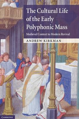 The Cultural Life of the Early Polyphonic Mass: Medieval Context to Modern Revival (Hardback)