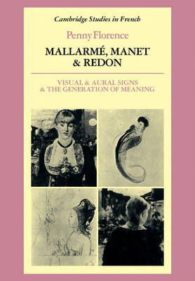 Cambridge Studies in French: Mallarme, Manet and Redon: Visual and Aural Signs and the Generation of Meaning Series Number 11 (Paperback)