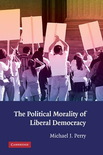 The Political Morality of Liberal Democracy (Hardback)