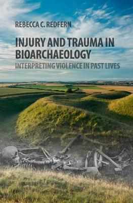 Injury and Trauma in Bioarchaeology: Interpreting Violence in Past Lives (Hardback)