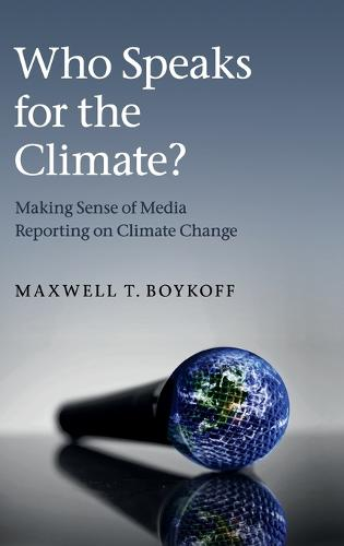 Who Speaks for the Climate?: Making Sense of Media Reporting on Climate Change (Hardback)