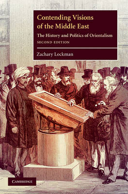 Contending Visions of the Middle East: The History and Politics of Orientalism - The Contemporary Middle East 3 (Hardback)
