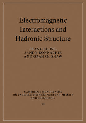Electromagnetic Interactions and Hadronic Structure - Cambridge Monographs on Particle Physics, Nuclear Physics and Cosmology (Paperback)