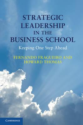Strategic Leadership in the Business School: Keeping One Step Ahead (Hardback)