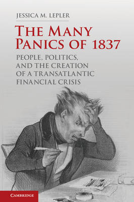 The Many Panics of 1837: People, Politics, and the Creation of a Transatlantic Financial Crisis (Hardback)