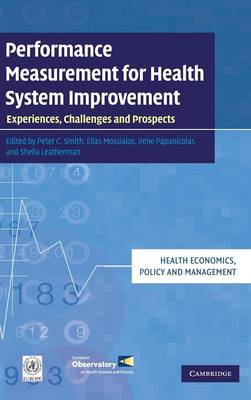 Performance Measurement for Health System Improvement: Experiences, Challenges and Prospects - Health Economics, Policy and Management (Hardback)