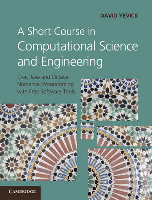 A Short Course in Computational Science and Engineering: C++, Java and Octave Numerical Programming with Free Software Tools (Hardback)