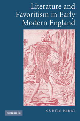 Literature and Favoritism in Early Modern England (Paperback)