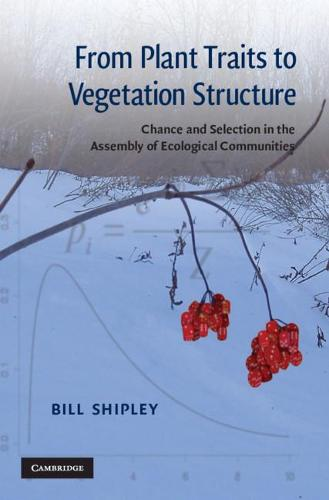 From Plant Traits to Vegetation Structure: Chance and Selection in the Assembly of Ecological Communities (Hardback)