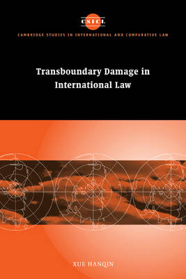 Transboundary Damage in International Law - Cambridge Studies in International and Comparative Law (Paperback)