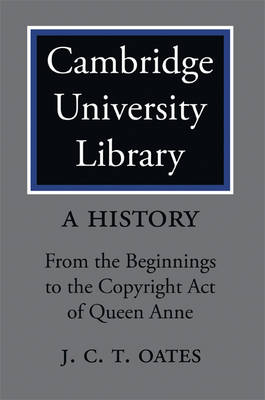 Cambridge University Library: A History: From the Beginnings to the Copyright Act of Queen Anne (Paperback)