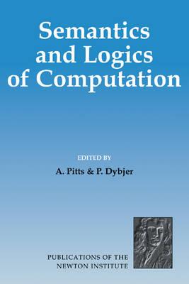 Semantics and Logics of Computation - Publications of the Newton Institute (Paperback)