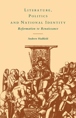 Literature, Politics and National Identity: Reformation to Renaissance (Paperback)