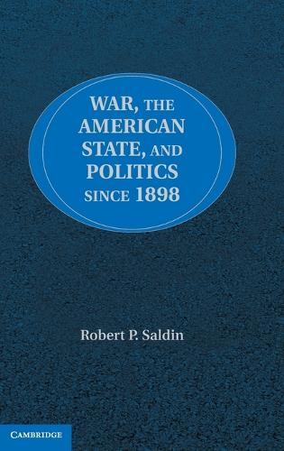 War, the American State, and Politics since 1898 (Hardback)