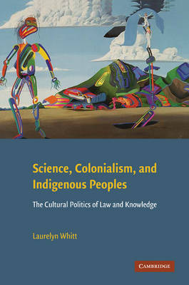 Science, Colonialism, and Indigenous Peoples: The Cultural Politics of Law and Knowledge (Hardback)