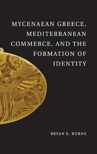 Mycenaean Greece, Mediterranean Commerce, and the Formation of Identity (Hardback)
