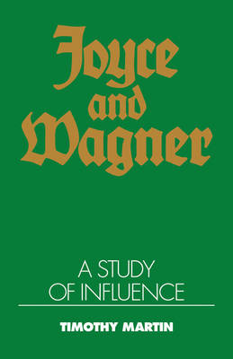 Joyce and Wagner: A Study of Influence (Paperback)