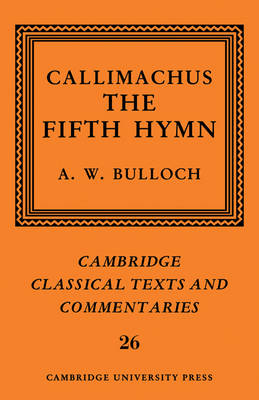 Callimachus: The Fifth Hymn: The Bath of Pallas - Cambridge Classical Texts and Commentaries (Paperback)