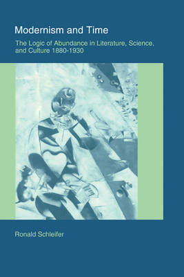 Modernism and Time: The Logic of Abundance in Literature, Science, and Culture, 1880-1930 (Paperback)