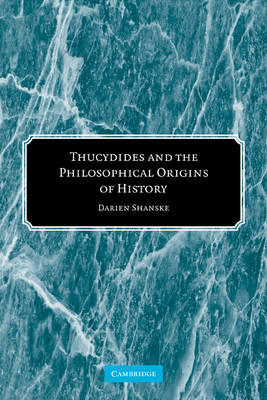 Thucydides and the Philosophical Origins of History (Paperback)