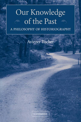 Our Knowledge of the Past: A Philosophy of Historiography (Paperback)