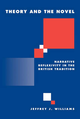 Literature, Culture, Theory: Theory and the Novel: Narrative Reflexivity in the British Tradition Series Number 28 (Paperback)