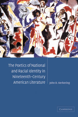The Poetics of National and Racial Identity in Nineteenth-Century American Literature - Cambridge Studies in American Literature and Culture 139 (Paperback)